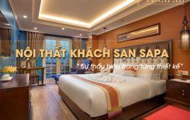 Phong cách nội thất khách sạn Sapa: Sự thấu hiểu trong từng thiết kế