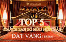 Điểm mặt top 5 khách sạn tại Dubai sở hữu nội thất xa xỉ nhất hành tinh