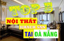 Top 5 khách sạn có nội thất đẹp nhất tại Đà Nẵng khiến du khách nao lòng