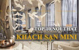 Top 10 mẫu thiết kế nội thất khách sạn mini đơn giản mà đẹp