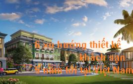 Top 6 xu hướng thiết kế khách sạn trong 5 năm tới ở Việt Nam