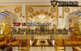 Top 10 khách sạn đắt nhất thế giới bạn chưa từng biết đến
