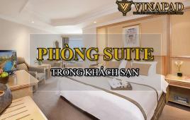 Phòng Suite trong khách sạn là gì, đặc điểm, phân loại?