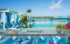 Resort là gì? Các loại hình resort nên đầu tư trong năm 2020