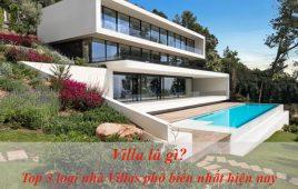 Villa là gì? Top 3 loại nhà villas phổ biến nhất hiện nay