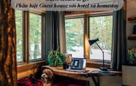 Guest house là gì? Phân biệt guest house với hotel và homestay
