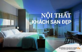 Các phong cách thiết kế nội thất khách sạn đẹp hot nhất hiện nay