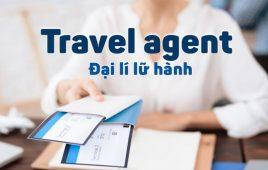 Travel agent là gì? Phân loại và vai trò trong kinh doanh du lịch